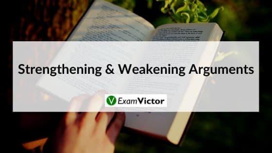 Strengthening & Weakening Arguments