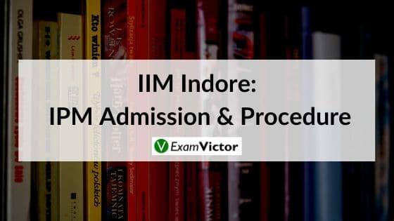 IIM Indore_ IPM Admission & Procedure